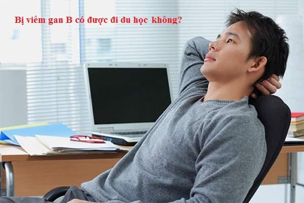 Bị viêm gan B có đi du học được không?